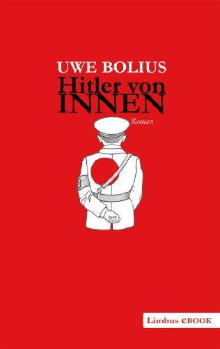Hitler von innen: Roman Uwe Bolius