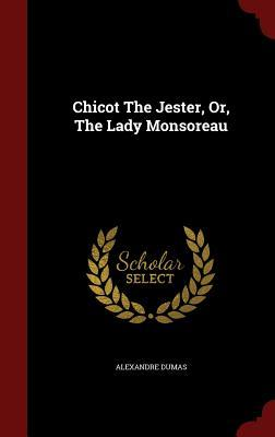 Chicot the Jester, Or, the Lady Monsoreau  by  Alexandre Dumas