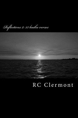 Reflections 2: 55 Haiku Verses  by  Rc Clermont