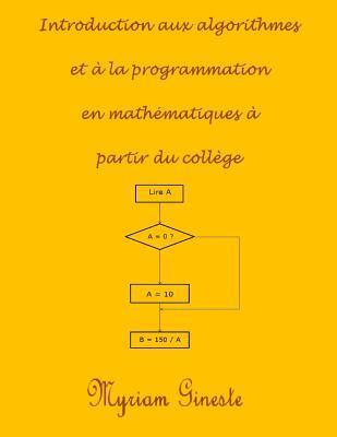 Introduction Aux Algorithmes Et a la Programmation En Mathematiques a Partir Du College Mme Myriam Gineste
