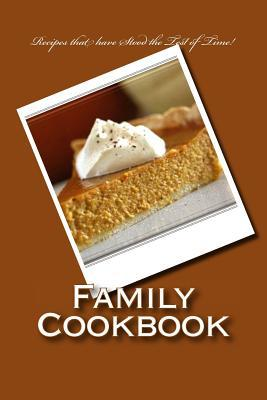 Family Cookbook Recipes That Have Stood the Test of Time: Blank Cookbook Formatted for Your Menu Choices Rose Montgomery