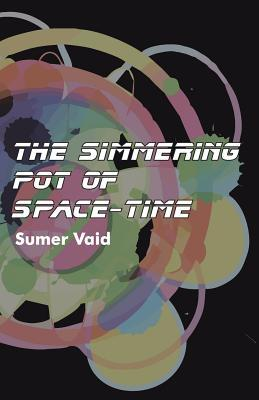 The Simmering Pot of Space-Time  by  Sumer Vaid