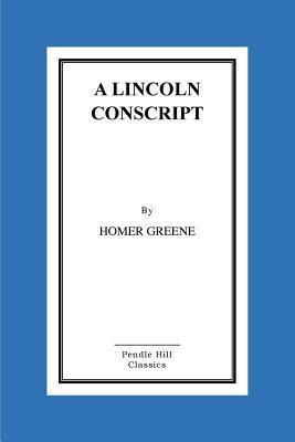 A Lincoln Conscript  by  Homer Greene