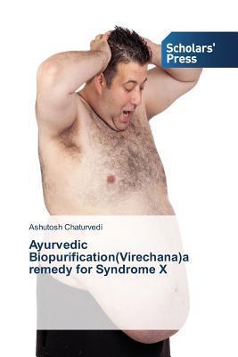 Ayurvedic Biopurification(virechana)a Remedy for Syndrome X  by  Chaturvedi Ashutosh