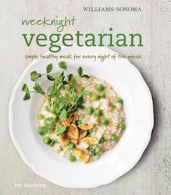 Weeknight Vegetarian: Simple Healthy Meals for Any Night of the Week Ivy Manning