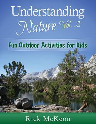 Understanding Nature Vol. 2: Fun Outdoor Activities for Kids  by  Rick McKeon