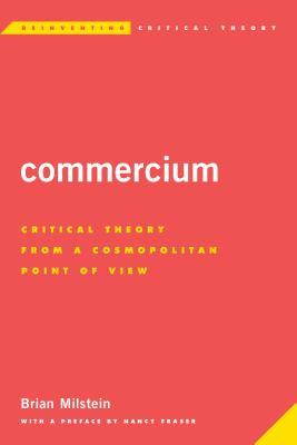 Commercium: Critical Theory from a Cosmopolitan Point of View  by  Brian Milstein