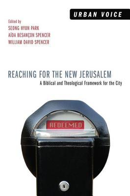 Reaching for the New Jerusalem: A Biblical and Theological Framework for the City Seong Hyun Park