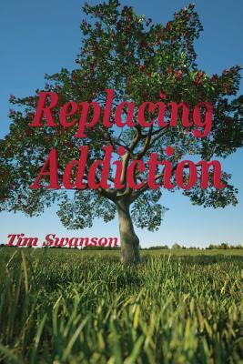 Replacing Addiction  by  Tim Swanson