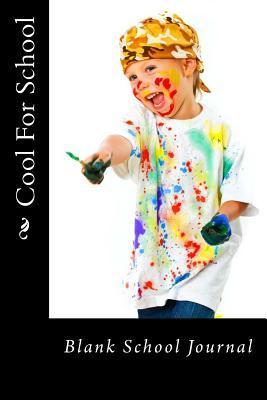 Cool for School: Blank School Journal Alice E Tidwell