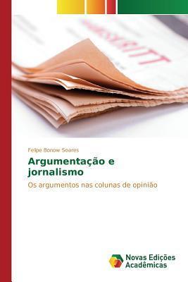 Argumentacao E Jornalismo  by  Soares Felipe Bonow