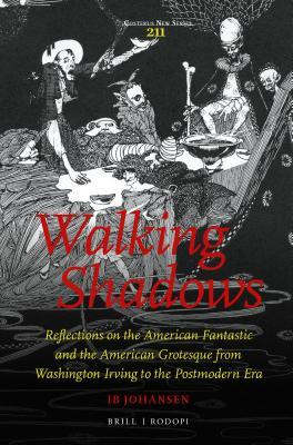 Walking Shadows: Reflections on the American Fantastic and the American Grotesque from Washington Irving to the Postmodern Era Ib Johansen