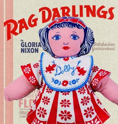 Rag Darlings: Dolls from the Feedsack Era  by  Gloria Nixon