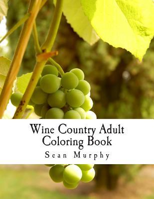 Wine Country Adult Coloring Book Sean Murphy
