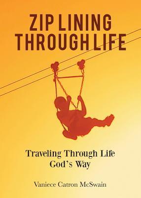 Zip Lining Through Life  by  Vaniece Catron McSwain
