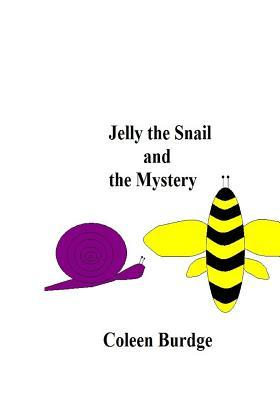 Jelly the Snail and the Mystery  by  Coleen Burdge