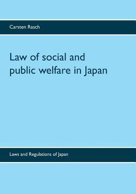 Law of social and public welfare in Japan: Laws and Regulations of Japan Carsten Rasch
