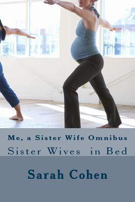 Me, a Sister Wife Omnibus: Sister Wives in Bed  by  Sarah Cohen