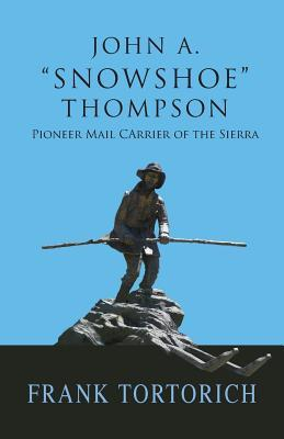John A. Snowshoe Thompson, Pioneer Mail Carrier of the Sierra  by  Frank Tortorich