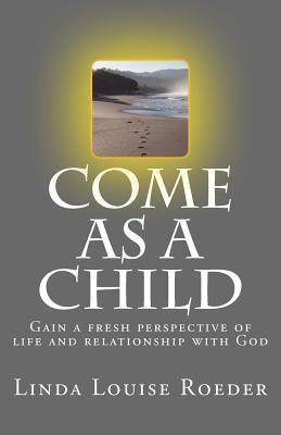 Come as a Child  by  Linda Louise Roeder