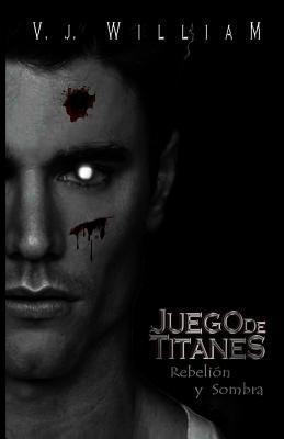 Juego de Titanes: Rebelion y Sombra  by  V J William