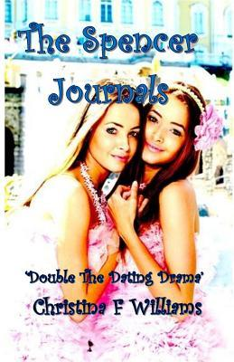 The Spencer Journals: Double the Dating Drama Christina F Williams