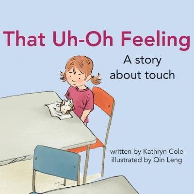 That Uh-Oh Feeling: A Story about Touch  by  Kathryn Cole