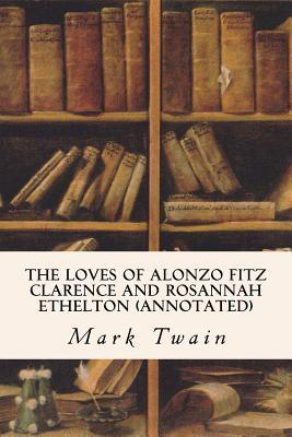 The Loves of Alonzo Fitz Clarence and Rosannah Ethelton (Annotated) Mark Twain