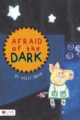 Afraid of the Dark  by  Holly Smith