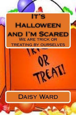 Its Halloween and Im Scared: We Are Trick or Treating Ourselves by Daisy Mae Ward