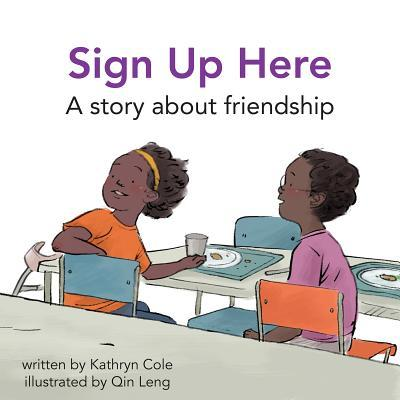 Sign Up Here: A Story about Friendship Kathryn Cole
