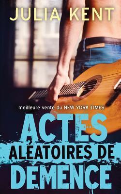 Actes Aleatoires de Demence  by  Julia Kent