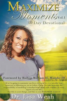 Maximize Moments Vol. 1: 40 Day Devotional Dr Lisa Weah
