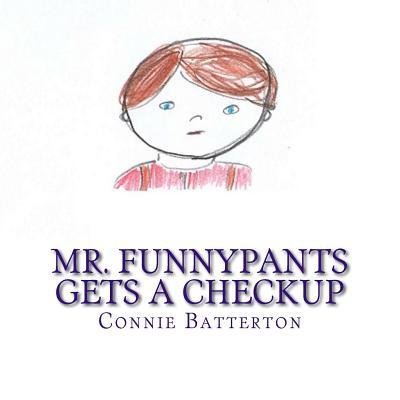 Mr. Funnypants Gets a Checkup  by  Connie Batterton