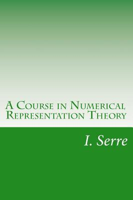 A Course in Numerical Representation Theory I Serre