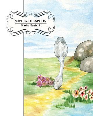 Sophia the Spoon  by  Karla Neufeld