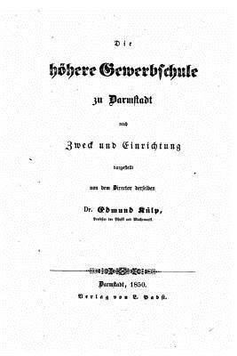 Die Hohere Gewerbschule Zu Darmstadt  by  Edmund Kuelp