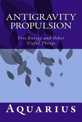 Antigravity Propulsion: Free Energy and Other Useful Things Aquarius