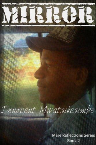 Mirror (Mere Reflections Book 2)  by  Innocent Mwatsikesimbe