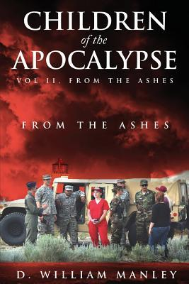 Children of the Apocalypse Vol II, from the Ashes  by  Manley D William