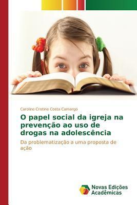 O Papel Social Da Igreja Na Prevencao Ao USO de Drogas Na Adolescencia Costa Camargo Caroline Cristine