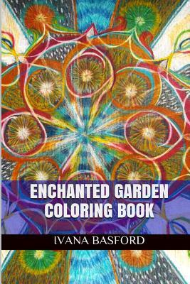 Enchanted Garden Coloring Book: Finding Magic in the Forest of Nature Ivana Basford