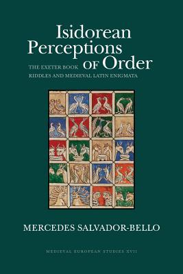 Isidorean Perceptions of Order: The Exeter Book  Riddles and  Medieval Latin Enigmata Mercedes Salvador-Bello