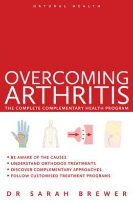 Overcoming Arthritis: A Doctors Guide to Self-Care Dr. Sarah Brewer