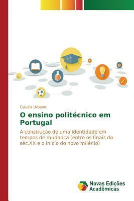 O Ensino Politecnico Em Portugal  by  Urbano Claudia