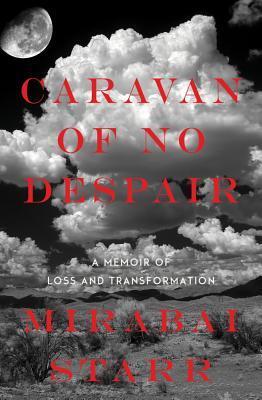 Caravan of No Despair: A Memoir of Loss and Transformation  by  Mirabai Starr