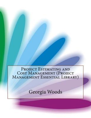 Project Estimating and Cost Management Georgia J Woods