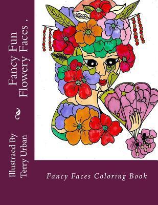 Fancy Fun Flowery Faces: Fancy Fun Flowery Faces  by  Mrs Terry Jo Urban