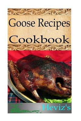 Goose Recipes  by  Hevizs