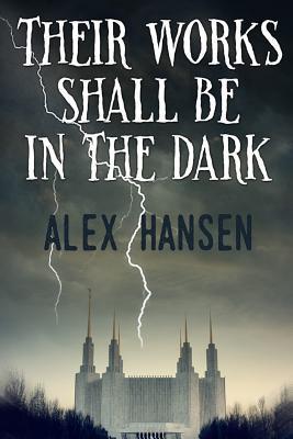 Their Works Shall Be in the Dark  by  Alex Hansen